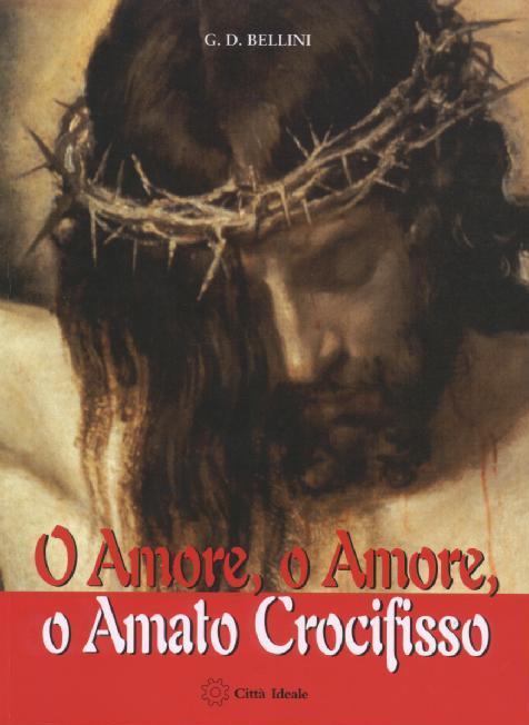 O amore o amore o amato Crocifisso - copertina